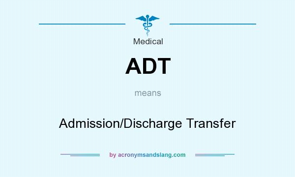 What does ADT mean? It stands for Admission/Discharge Transfer