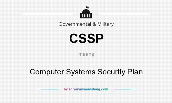What does CSSP mean? It stands for Computer Systems Security Plan