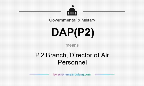 What does DAP(P2) mean? It stands for P.2 Branch, Director of Air Personnel