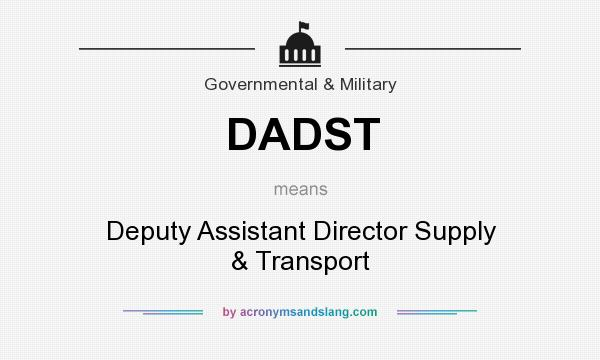 What does DADST mean? It stands for Deputy Assistant Director Supply & Transport