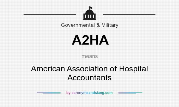 What does A2HA mean? It stands for American Association of Hospital Accountants