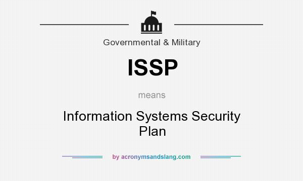 What does ISSP mean? It stands for Information Systems Security Plan