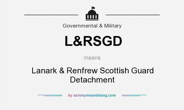 What does L&RSGD mean? It stands for Lanark & Renfrew Scottish Guard Detachment