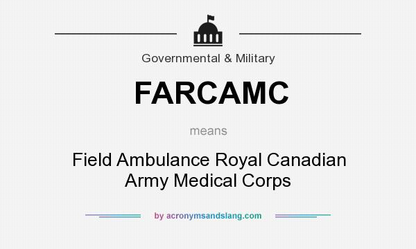 What does FARCAMC mean? It stands for Field Ambulance Royal Canadian Army Medical Corps