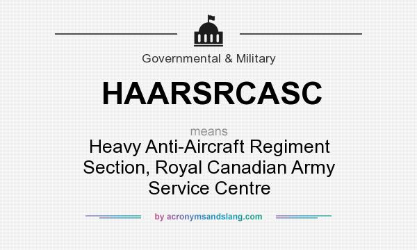 What does HAARSRCASC mean? It stands for Heavy Anti-Aircraft Regiment Section, Royal Canadian Army Service Centre