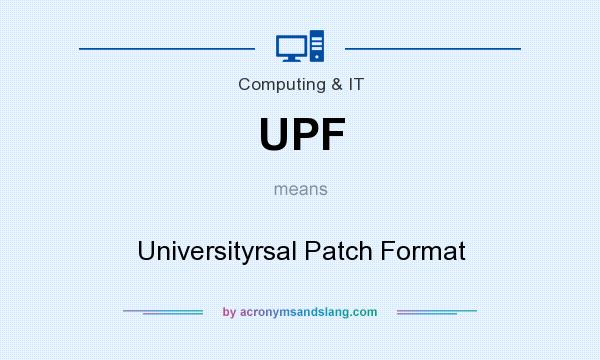 What does UPF mean? It stands for Universityrsal Patch Format