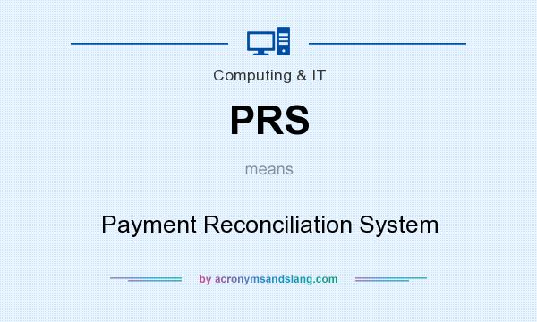 What does PRS mean? It stands for Payment Reconciliation System