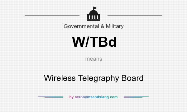 What does W/TBd mean? It stands for Wireless Telegraphy Board