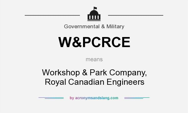 What does W&PCRCE mean? It stands for Workshop & Park Company, Royal Canadian Engineers