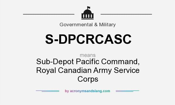 What does S-DPCRCASC mean? It stands for Sub-Depot Pacific Command, Royal Canadian Army Service Corps