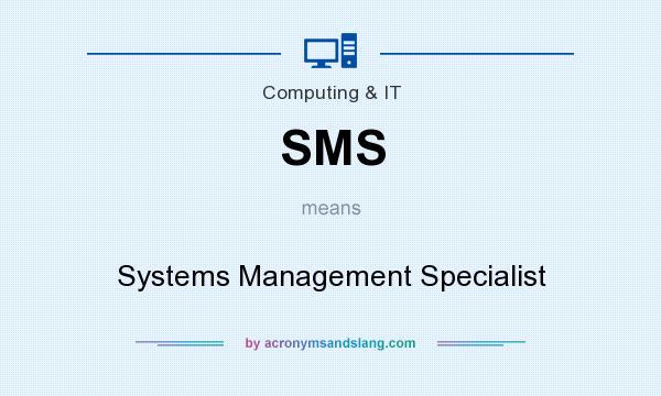 What does SMS mean? It stands for Systems Management Specialist