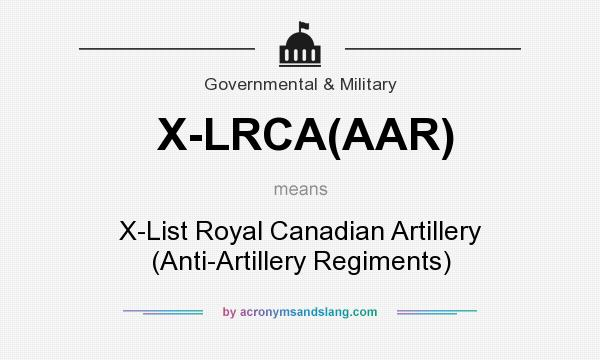 What does X-LRCA(AAR) mean? It stands for X-List Royal Canadian Artillery (Anti-Artillery Regiments)