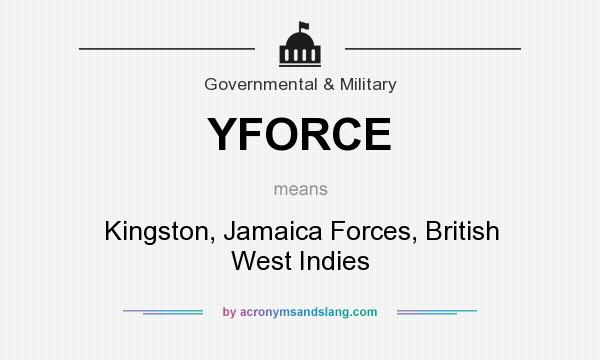 What does YFORCE mean? It stands for Kingston, Jamaica Forces, British West Indies