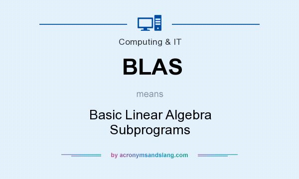 What does BLAS mean? It stands for Basic Linear Algebra Subprograms