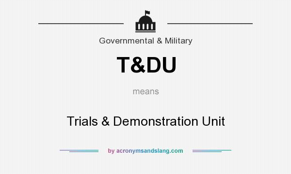 What does T&DU mean? It stands for Trials & Demonstration Unit