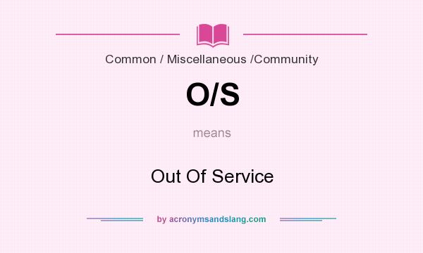 What does O/S mean? It stands for Out Of Service