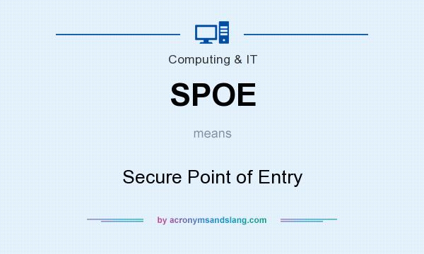 What does SPOE mean? It stands for Secure Point of Entry