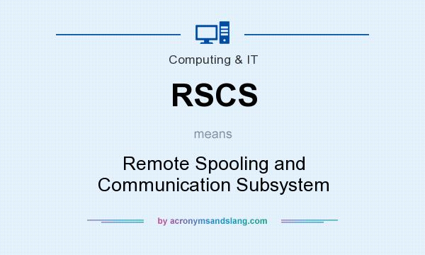 What does RSCS mean? It stands for Remote Spooling and Communication Subsystem
