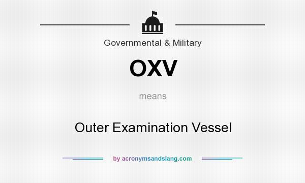 What does OXV mean? It stands for Outer Examination Vessel