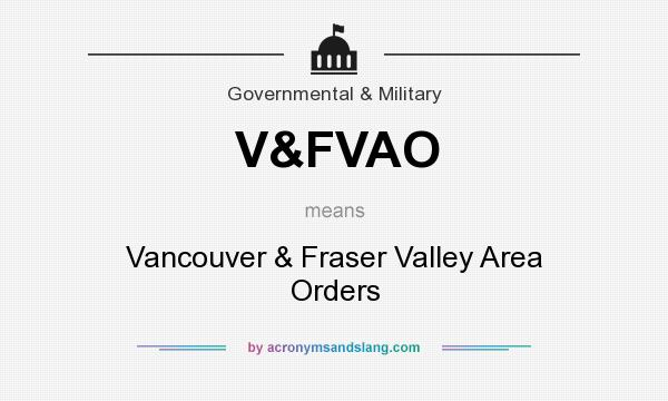 What does V&FVAO mean? It stands for Vancouver & Fraser Valley Area Orders