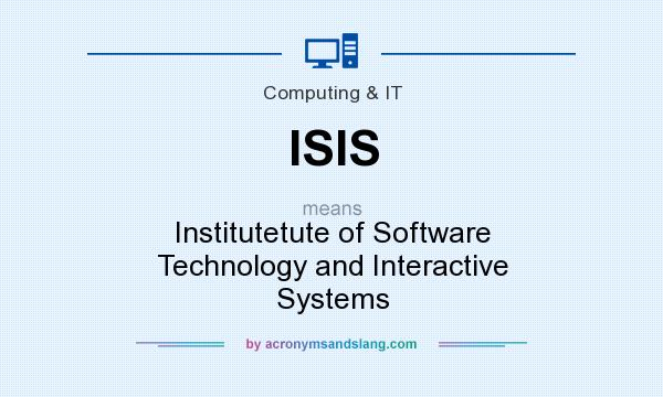 What does ISIS mean? It stands for Institutetute of Software Technology and Interactive Systems