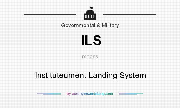 What does ILS mean? It stands for Instituteument Landing System