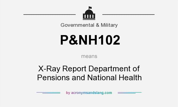What does P&NH102 mean? It stands for X-Ray Report Department of Pensions and National Health