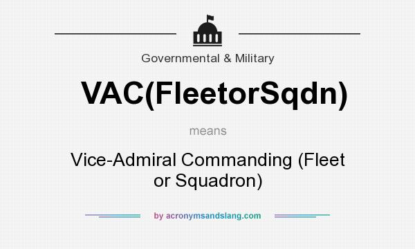 What does VAC(FleetorSqdn) mean? It stands for Vice-Admiral Commanding (Fleet or Squadron)