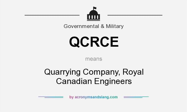 What does QCRCE mean? It stands for Quarrying Company, Royal Canadian Engineers