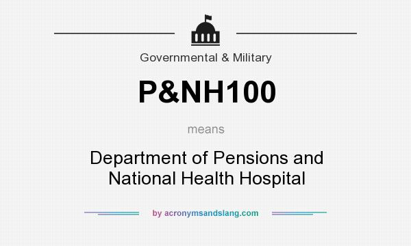 What does P&NH100 mean? It stands for Department of Pensions and National Health Hospital