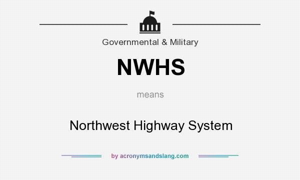 What does NWHS mean? It stands for Northwest Highway System