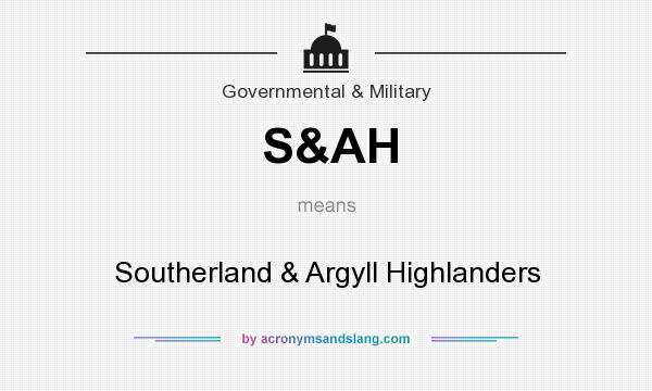 What does S&AH mean? It stands for Southerland & Argyll Highlanders