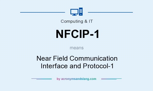 What does NFCIP-1 mean? It stands for Near Field Communication Interface and Protocol-1