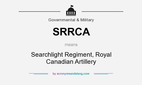 What does SRRCA mean? It stands for Searchlight Regiment, Royal Canadian Artillery