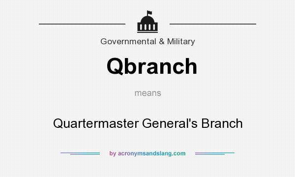 What does Qbranch mean? It stands for Quartermaster General`s Branch