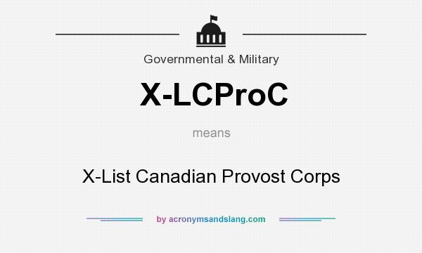What does X-LCProC mean? It stands for X-List Canadian Provost Corps