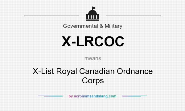 What does X-LRCOC mean? It stands for X-List Royal Canadian Ordnance Corps