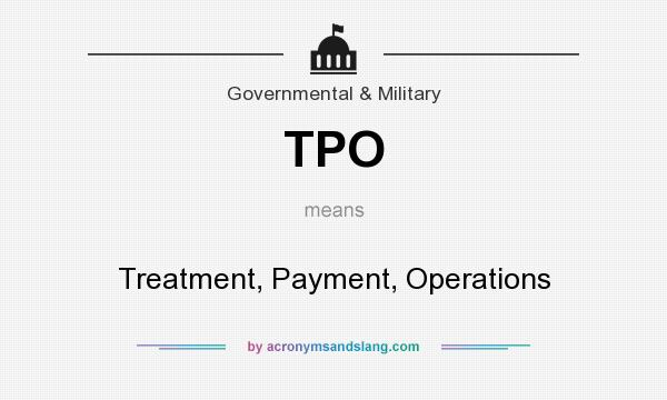 What does TPO mean? It stands for Treatment, Payment, Operations