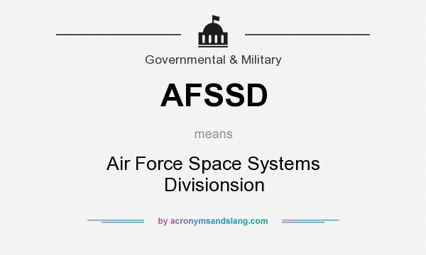 What does AFSSD mean? It stands for Air Force Space Systems Divisionsion