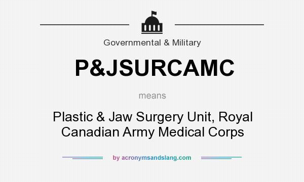 What does P&JSURCAMC mean? It stands for Plastic & Jaw Surgery Unit, Royal Canadian Army Medical Corps