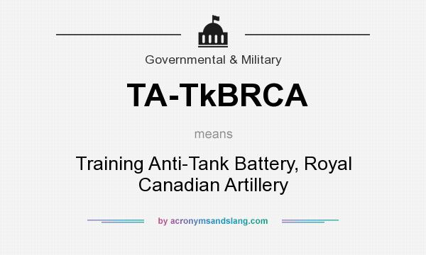 What does TA-TkBRCA mean? It stands for Training Anti-Tank Battery, Royal Canadian Artillery