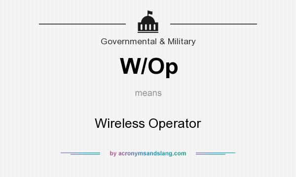 What does W/Op mean? It stands for Wireless Operator