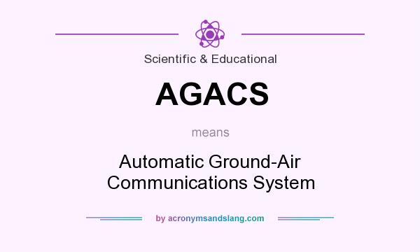What does AGACS mean? It stands for Automatic Ground-Air Communications System