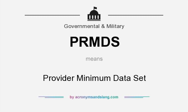 What does PRMDS mean? It stands for Provider Minimum Data Set