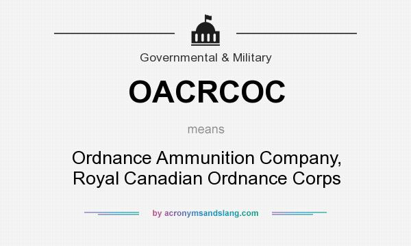 What does OACRCOC mean? It stands for Ordnance Ammunition Company, Royal Canadian Ordnance Corps