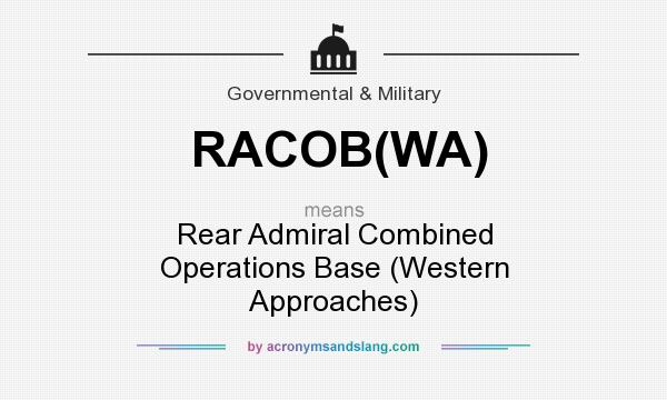 What does RACOB(WA) mean? It stands for Rear Admiral Combined Operations Base (Western Approaches)