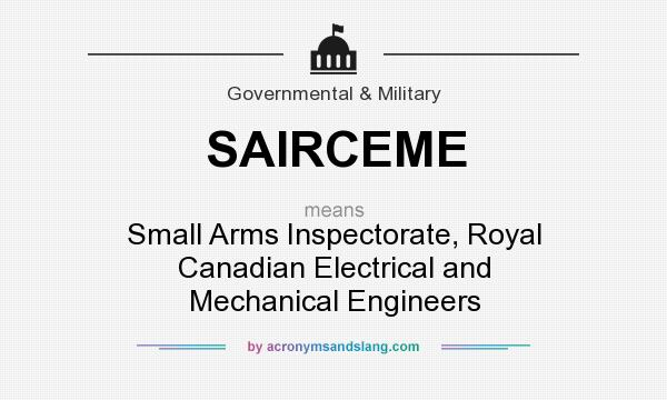 What does SAIRCEME mean? It stands for Small Arms Inspectorate, Royal Canadian Electrical and Mechanical Engineers