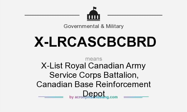 What does X-LRCASCBCBRD mean? It stands for X-List Royal Canadian Army Service Corps Battalion, Canadian Base Reinforcement Depot