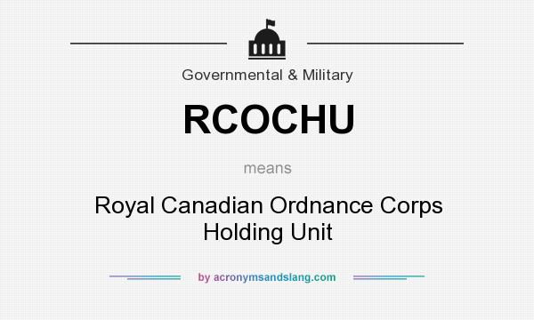What does RCOCHU mean? It stands for Royal Canadian Ordnance Corps Holding Unit