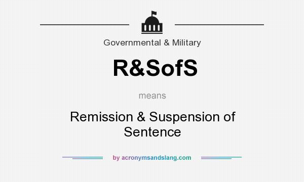 What does R&SofS mean? It stands for Remission & Suspension of Sentence